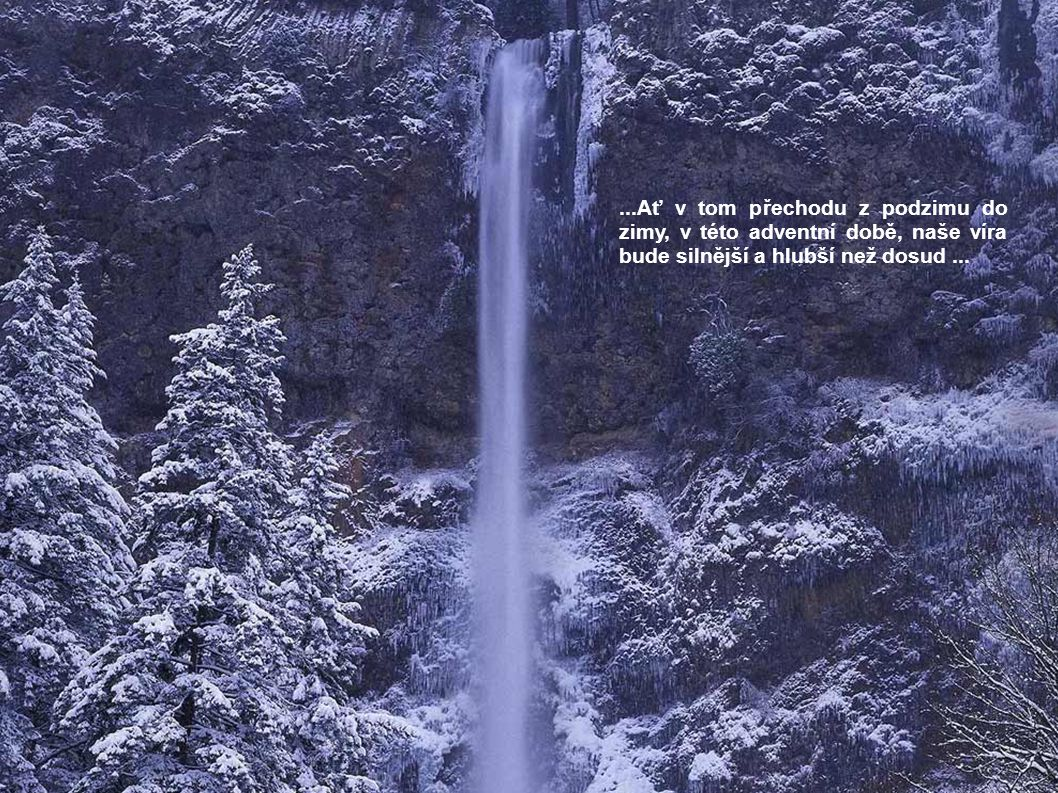 ...Ať v tom přechodu z podzimu do zimy, v této adventní době, naše víra bude silnější a hlubší než dosud...