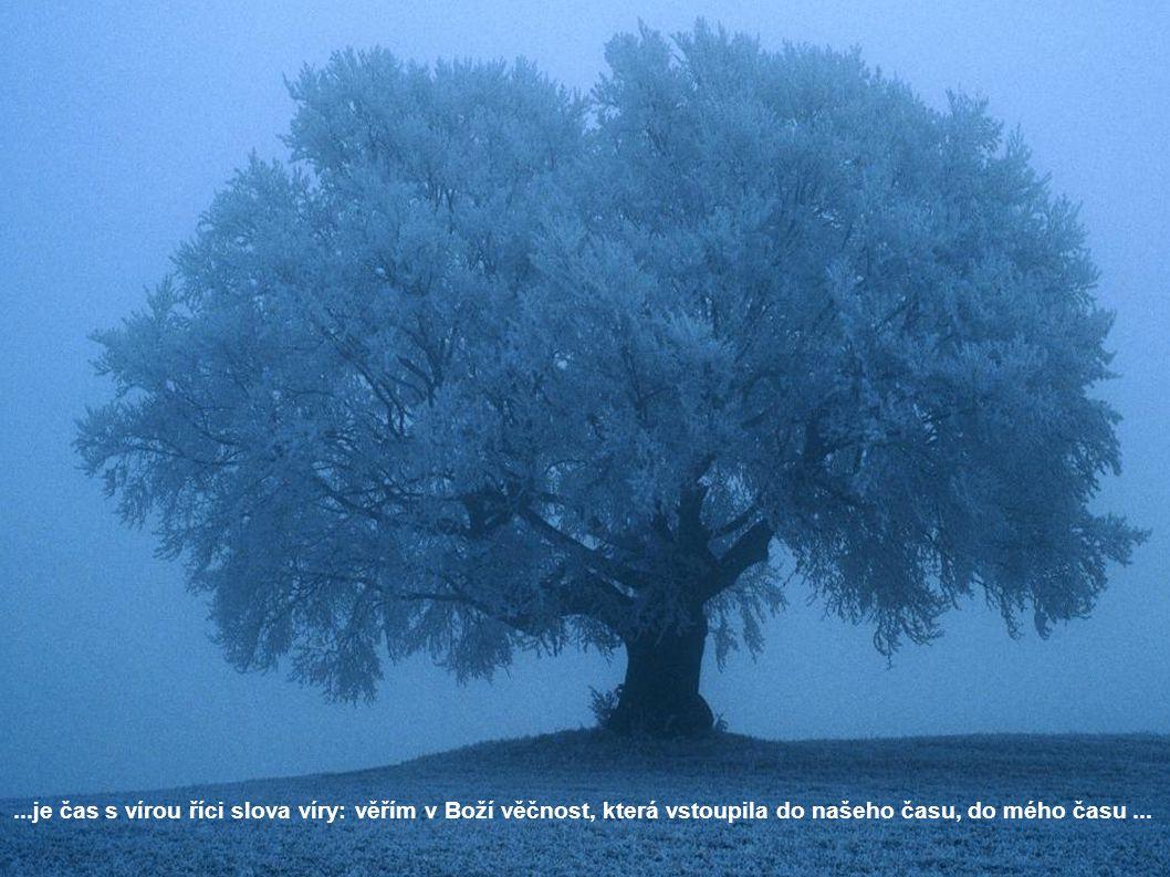 ...Poslouchej, mé srdce, hle Bůh začal už slavit svůj Advent ve světě a v tobě.