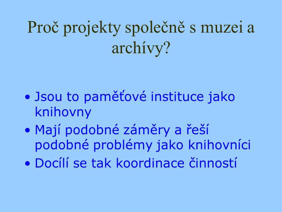 Typy projektů Projekty institucí tvořených knihovnou, muzeem a archivem Projekty, na nichž se domluví knihovna s archivem, muzeem či s oběma institucemi Projekty koordinované nebo podporované orgány, jimiž členy jsou současně knihovny, archivy a muzea