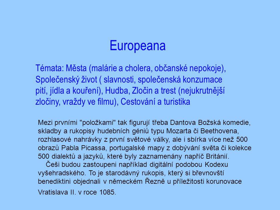 Europeana Témata: Města (malárie a cholera, občanské nepokoje), Společenský život ( slavnosti, společenská konzumace pití, jídla a kouření), Hudba, Zločin a trest (nejukrutnější zločiny, vraždy ve filmu), Cestování a turistika Mezi prvními položkami tak figurují třeba Dantova Božská komedie, skladby a rukopisy hudebních géniů typu Mozarta či Beethovena, rozhlasové nahrávky z první světové války, ale i sbírka více než 500 obrazů Pabla Picassa, portugalské mapy z dobývání světa či kolekce 500 dialektů a jazyků, které byly zaznamenány napříč Británií.