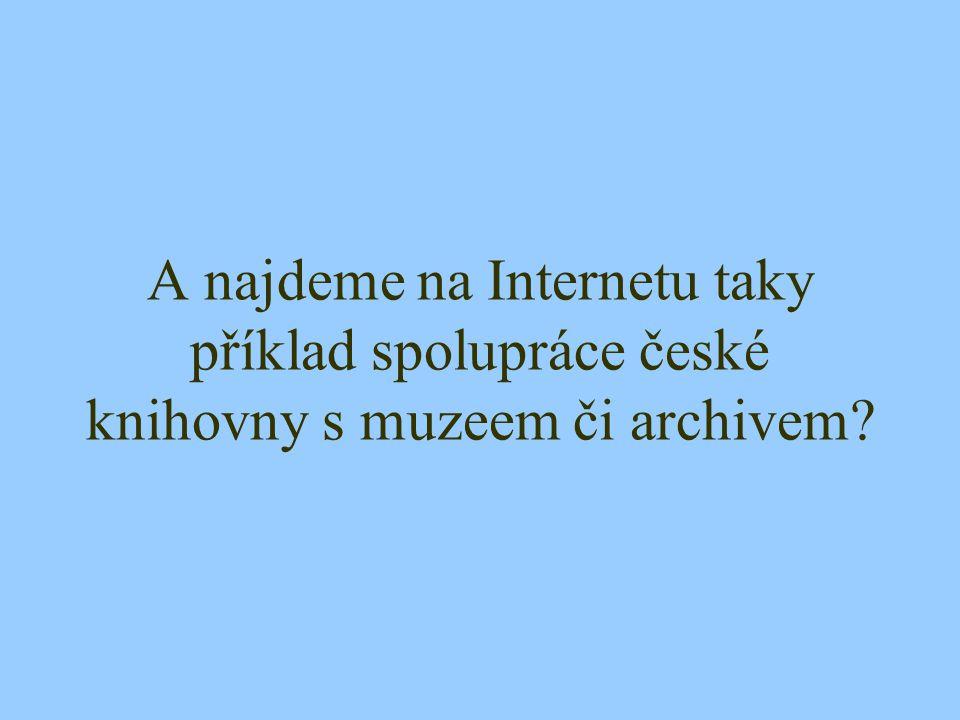 A najdeme na Internetu taky příklad spolupráce české knihovny s muzeem či archivem