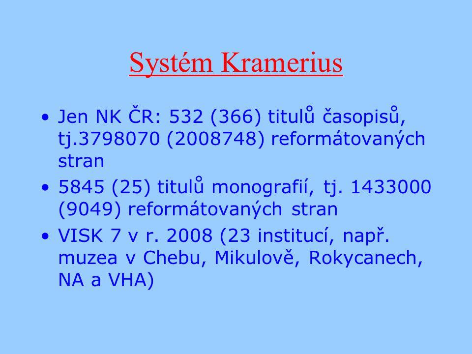 Systém Kramerius Jen NK ČR: 532 (366) titulů časopisů, tj.3798070 (2008748) reformátovaných stran 5845 (25) titulů monografií, tj.