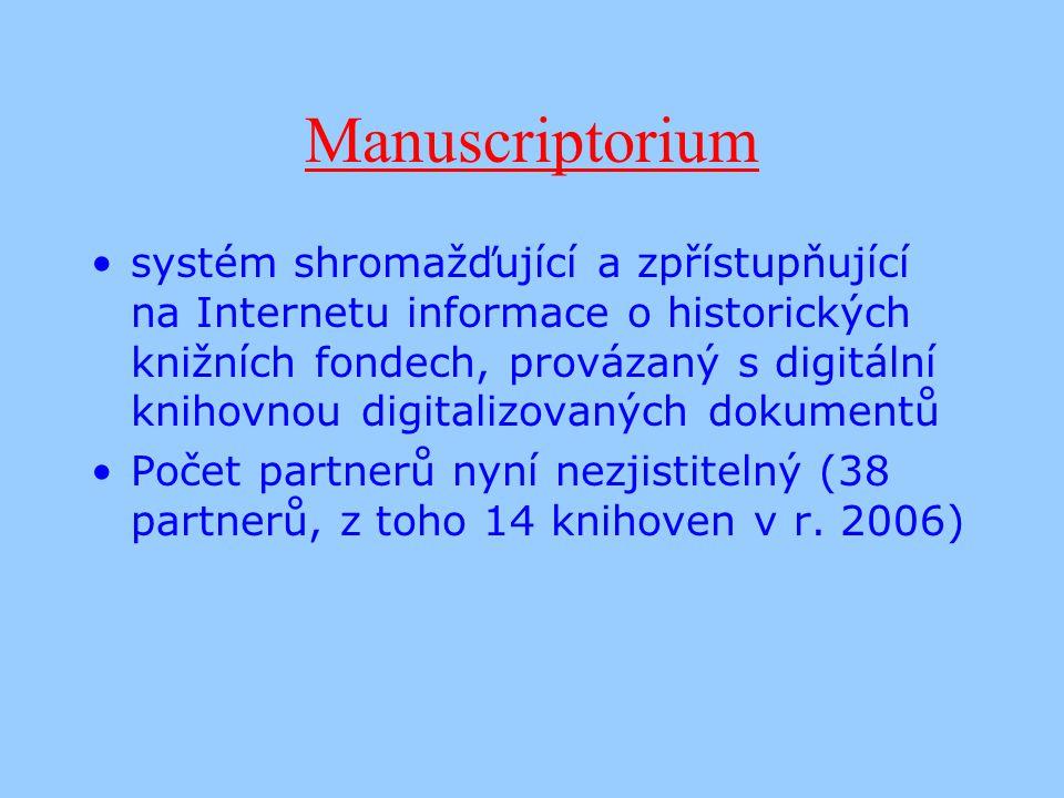 Manuscriptorium systém shromažďující a zpřístupňující na Internetu informace o historických knižních fondech, provázaný s digitální knihovnou digitalizovaných dokumentů Počet partnerů nyní nezjistitelný (38 partnerů, z toho 14 knihoven v r.