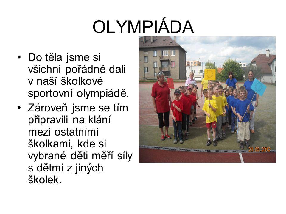 OLYMPIÁDA Do těla jsme si všichni pořádně dali v naší školkové sportovní olympiádě.