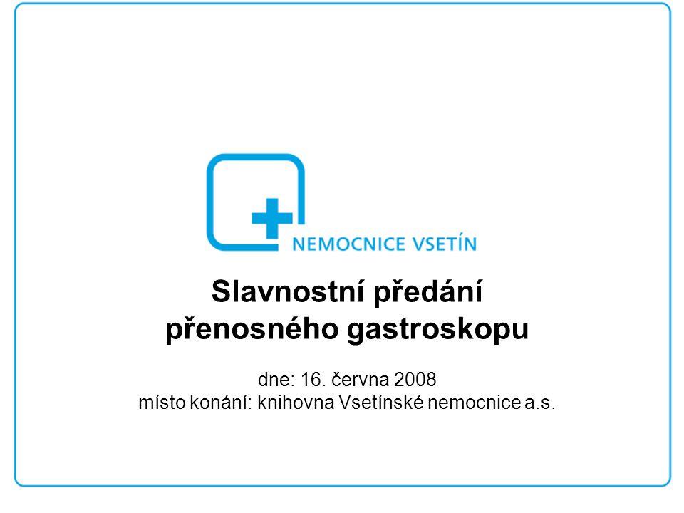Slavnostní předání přenosného gastroskopu dne: 16. června 2008 místo konání: knihovna Vsetínské nemocnice a.s.