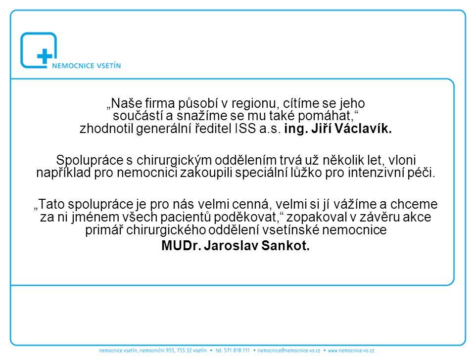 """""""Naše firma působí v regionu, cítíme se jeho součástí a snažíme se mu také pomáhat,"""" zhodnotil generální ředitel ISS a.s. ing. Jiří Václavík. Spoluprá"""