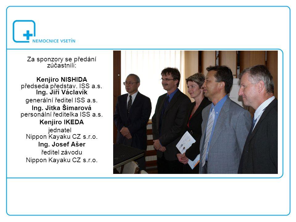 Za sponzory se předání zúčastnili: Kenjiro NISHIDA předseda představ. ISS a.s. Ing. Jiří Václavík generální ředitel ISS a.s. Ing. Jitka Šimarová perso