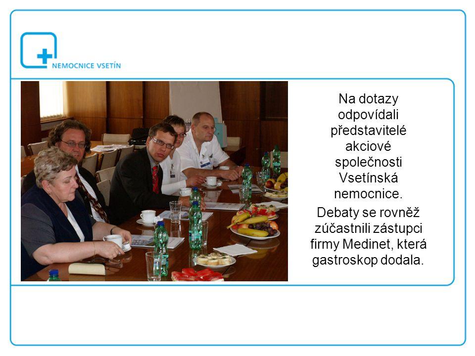 Na dotazy odpovídali představitelé akciové společnosti Vsetínská nemocnice. Debaty se rovněž zúčastnili zástupci firmy Medinet, která gastroskop dodal