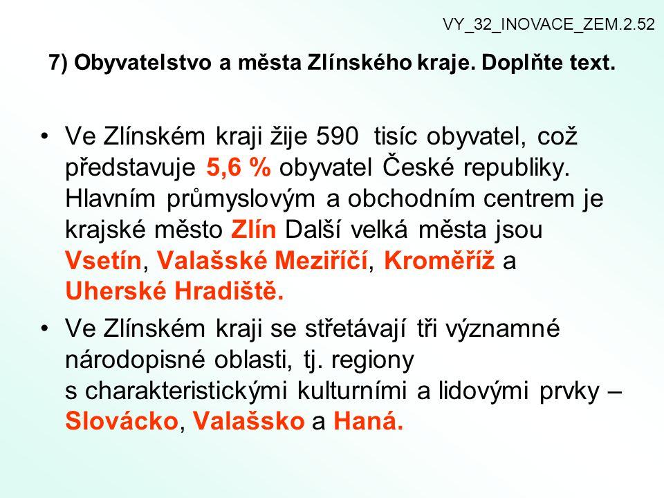 7) Obyvatelstvo a města Zlínského kraje. Doplňte text. Ve Zlínském kraji žije 590 tisíc obyvatel, což představuje 5,6 % obyvatel České republiky. Hlav