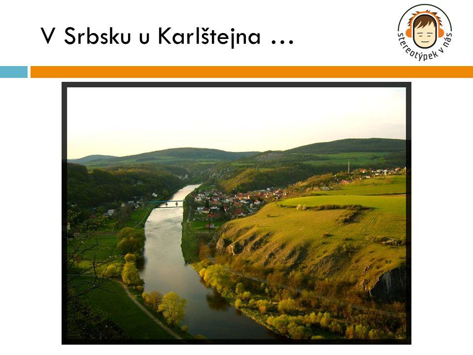 V Srbsku u Karlštejna …
