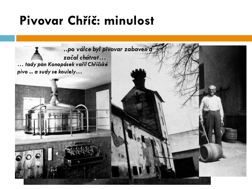Pivovar Chříč: minulost..mezi roky 1918 a 1938.. … tady pan Konopásek vařil Chříčské pivo...