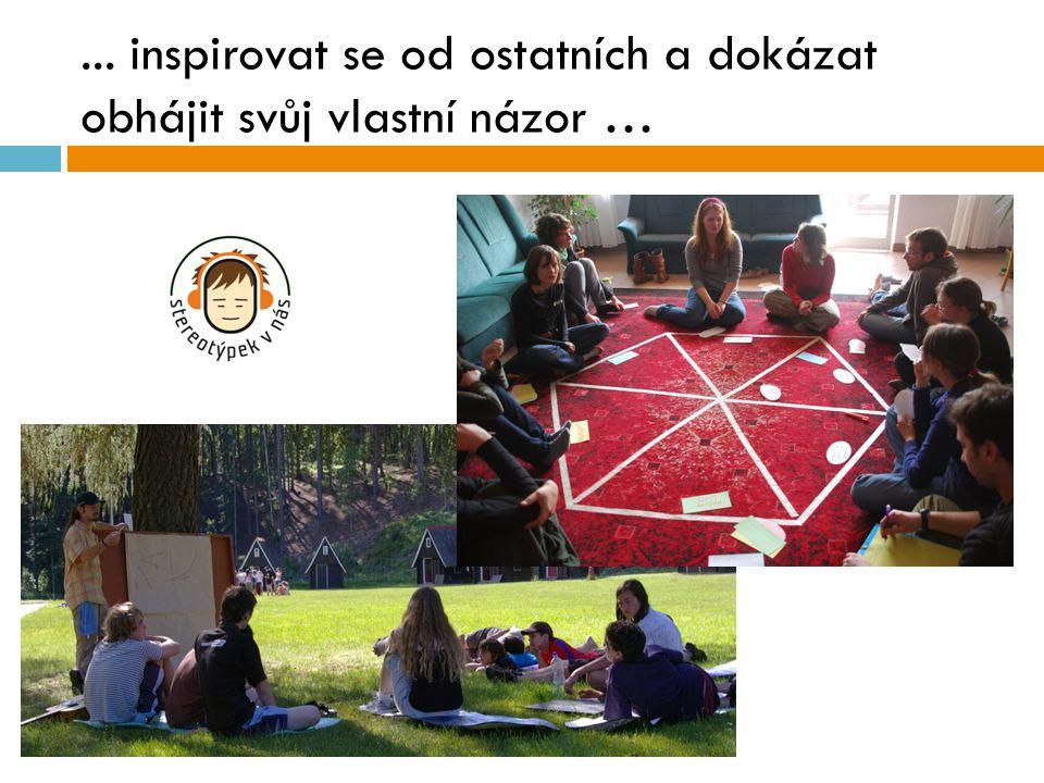 ... inspirovat se od ostatních a dokázat obhájit svůj vlastní názor …