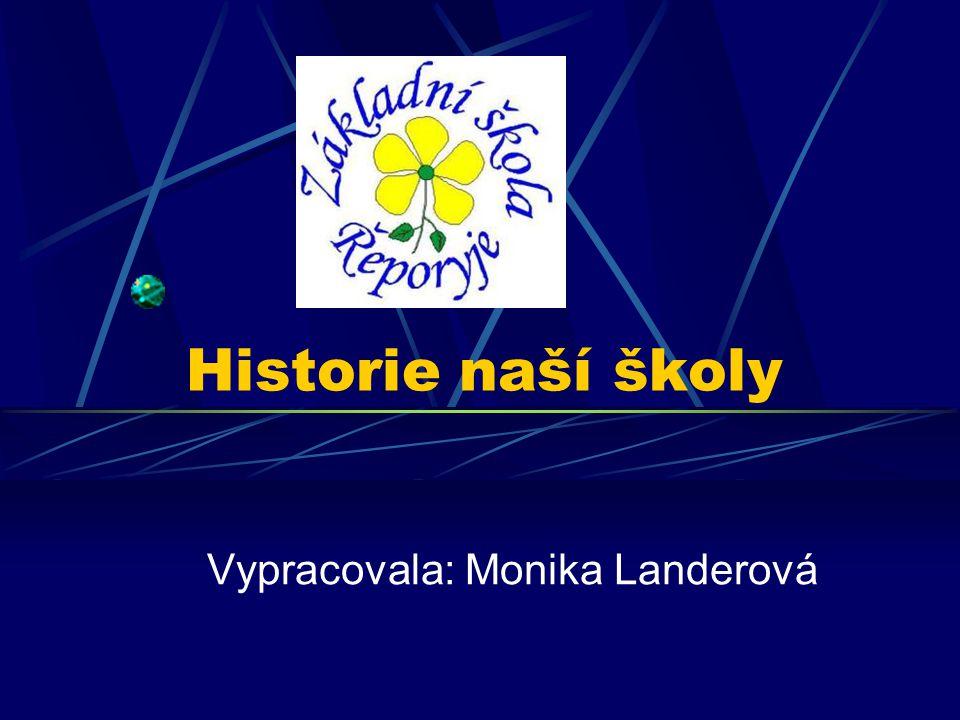 Historie naší školy Vypracovala: Monika Landerová