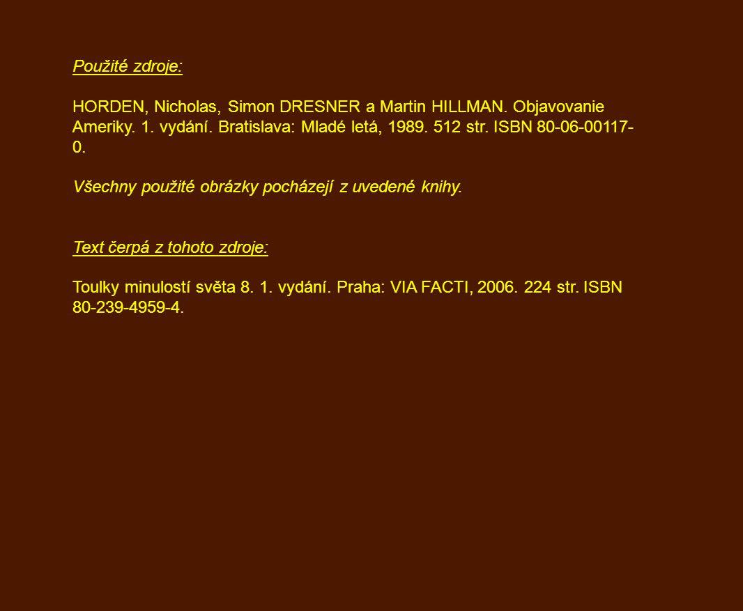 Použité zdroje: HORDEN, Nicholas, Simon DRESNER a Martin HILLMAN. Objavovanie Ameriky. 1. vydání. Bratislava: Mladé letá, 1989. 512 str. ISBN 80-06-00