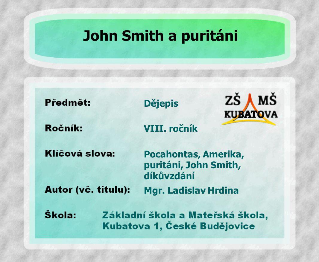 Dějepis Pocahontas, Amerika, puritáni, John Smith, díkůvzdání VIII. ročník Mgr. Ladislav Hrdina John Smith a puritáni