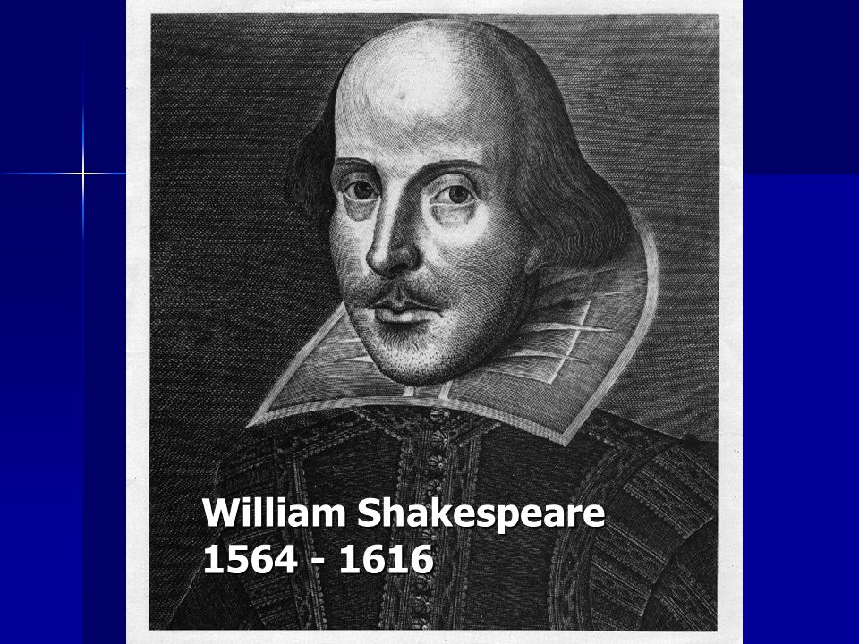 William Shakespeare 1564 - 1616