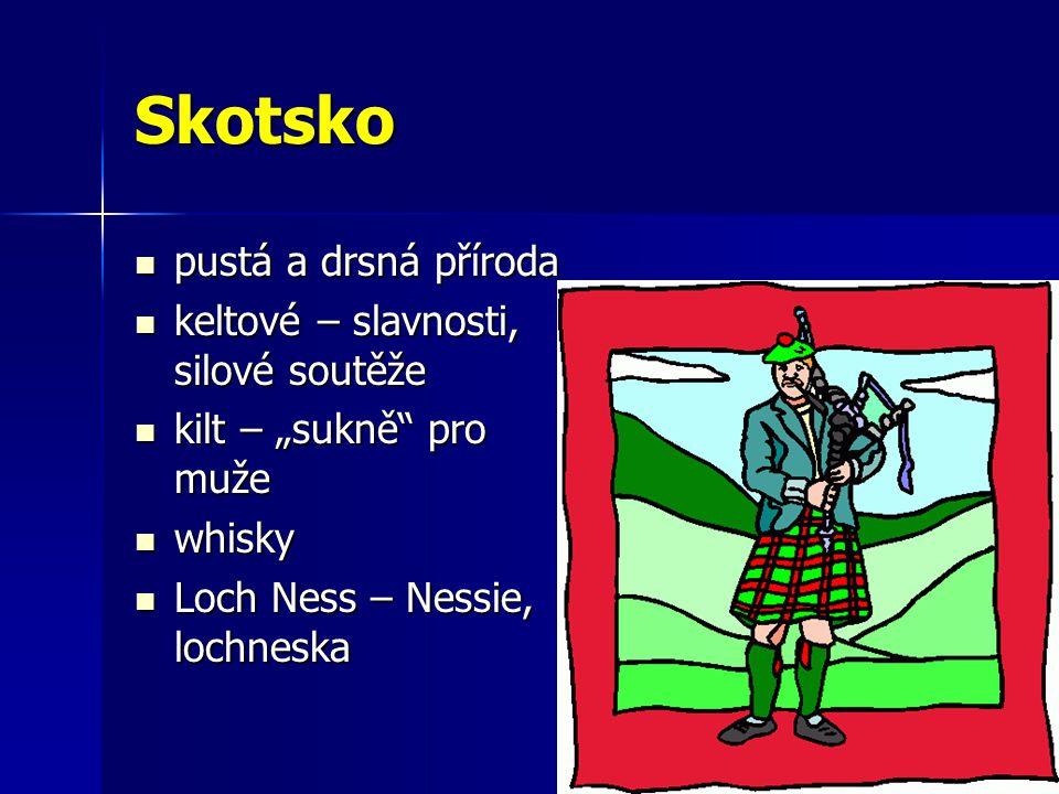 """Skotsko pustá a drsná příroda pustá a drsná příroda keltové – slavnosti, silové soutěže keltové – slavnosti, silové soutěže kilt – """"sukně pro muže kilt – """"sukně pro muže whisky whisky Loch Ness – Nessie, lochneska Loch Ness – Nessie, lochneska"""