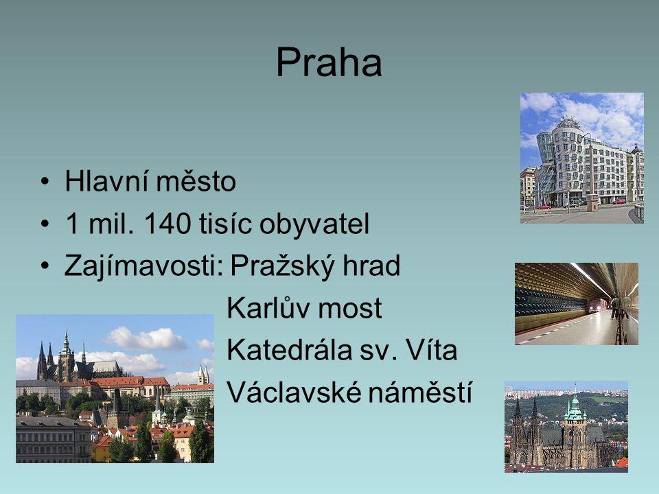 Praha Hlavní město 1 mil. 140 tisíc obyvatel Zajímavosti: Pražský hrad Karlův most Katedrála sv. Víta Václavské náměstí