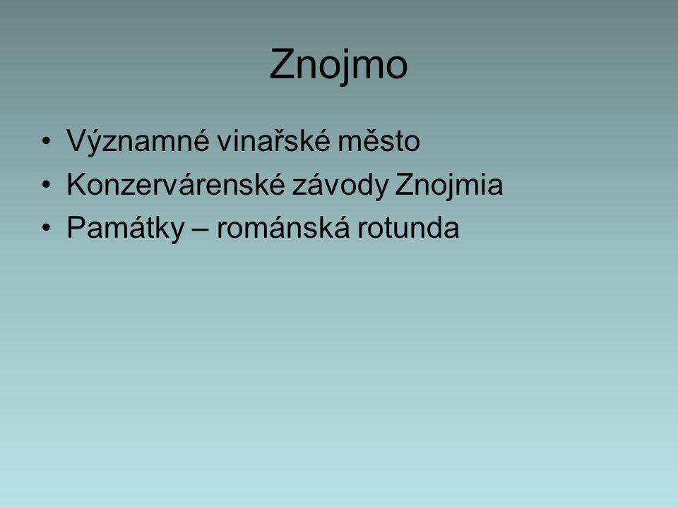 Znojmo Významné vinařské město Konzervárenské závody Znojmia Památky – románská rotunda