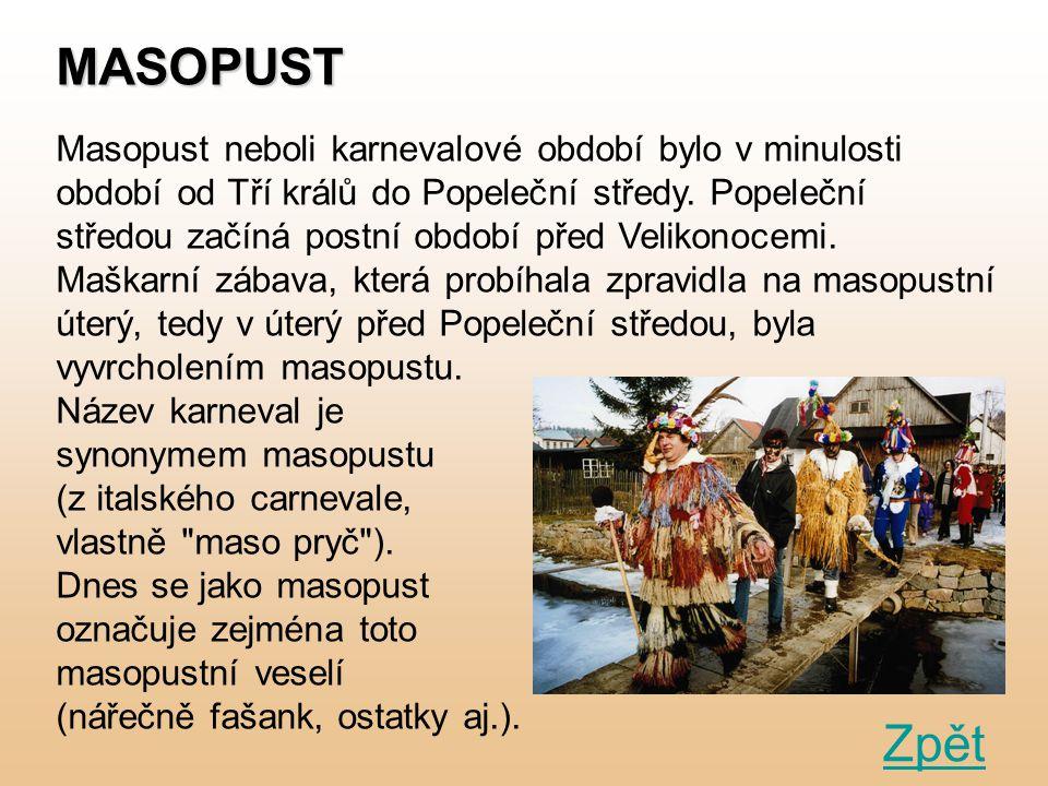 MASOPUST Masopust neboli karnevalové období bylo v minulosti období od Tří králů do Popeleční středy. Popeleční středou začíná postní období před Veli