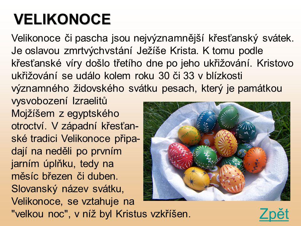 VELIKONOCE Velikonoce či pascha jsou nejvýznamnější křesťanský svátek. Je oslavou zmrtvýchvstání Ježíše Krista. K tomu podle křesťanské víry došlo tře