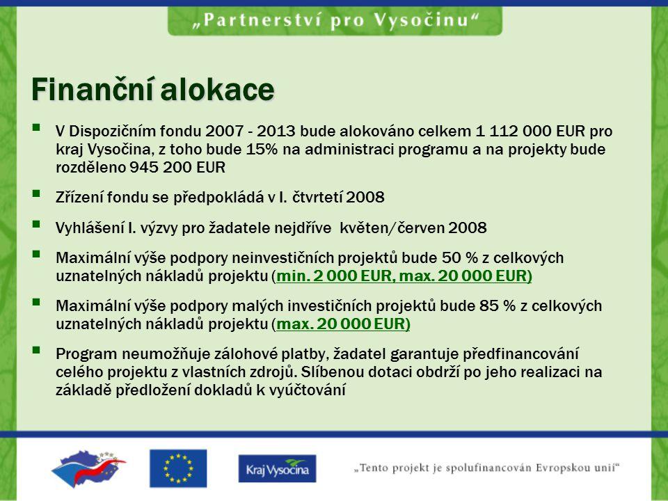 Finanční alokace  V Dispozičním fondu 2007 - 2013 bude alokováno celkem 1 112 000 EUR pro kraj Vysočina, z toho bude 15% na administraci programu a na projekty bude rozděleno 945 200 EUR  Zřízení fondu se předpokládá v I.