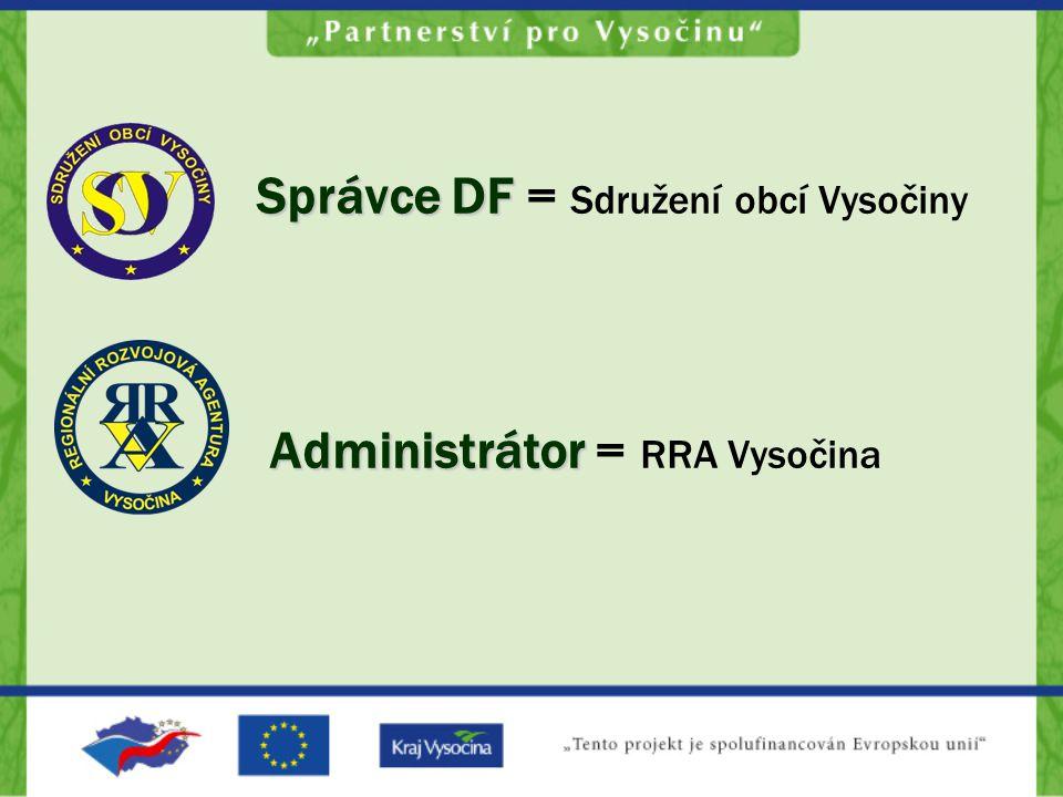Správce DF Administrátor Správce DF = Sdružení obcí Vysočiny Administrátor = RRA Vysočina