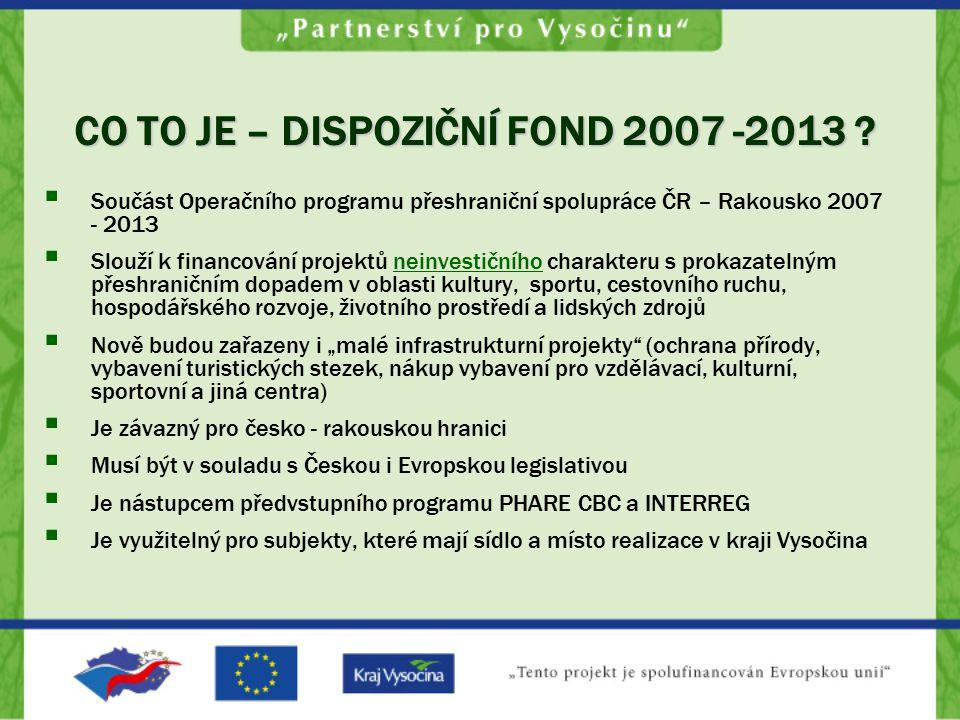  Součást Operačního programu přeshraniční spolupráce ČR – Rakousko 2007 - 2013  Slouží k financování projektů neinvestičního charakteru s prokazatel