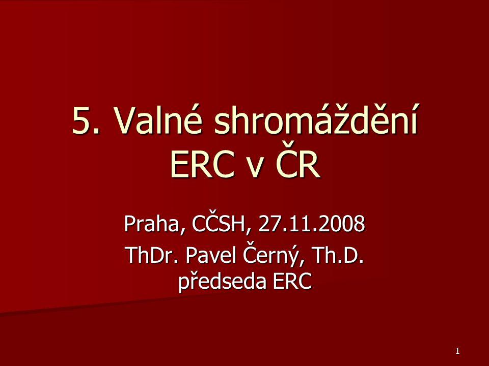 1 5. Valné shromáždění ERC v ČR Praha, CČSH, 27.11.2008 ThDr. Pavel Černý, Th.D. předseda ERC