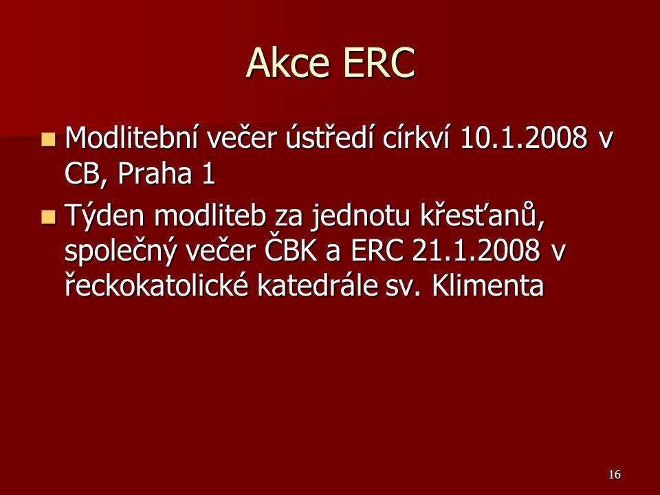 16 Akce ERC Modlitební večer ústředí církví 10.1.2008 v CB, Praha 1 Modlitební večer ústředí církví 10.1.2008 v CB, Praha 1 Týden modliteb za jednotu křesťanů, společný večer ČBK a ERC 21.1.2008 v řeckokatolické katedrále sv.