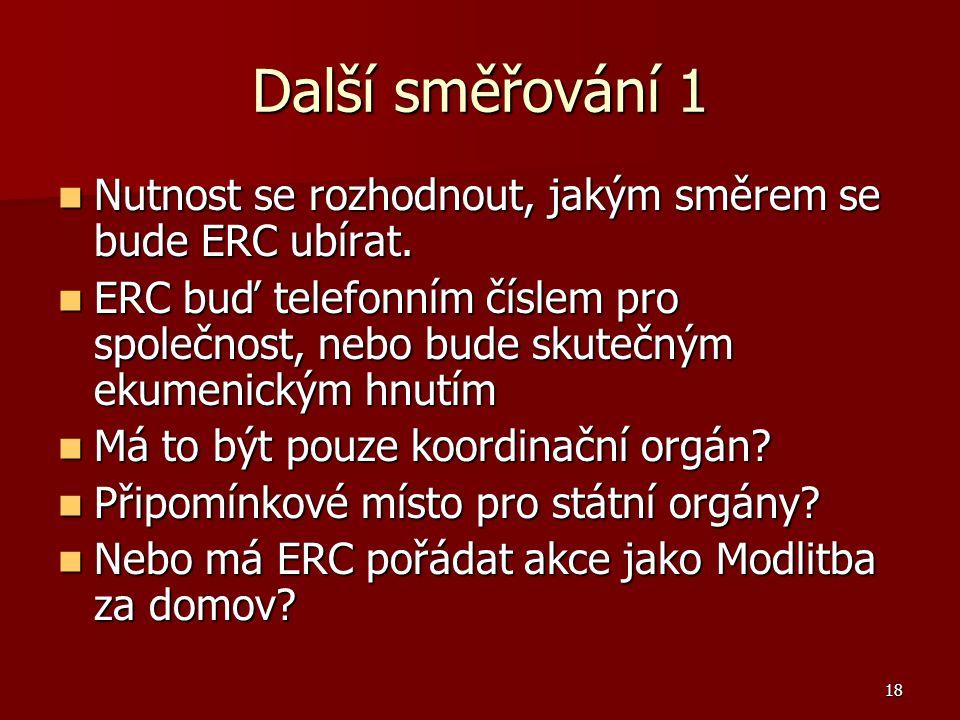 18 Další směřování 1 Nutnost se rozhodnout, jakým směrem se bude ERC ubírat.