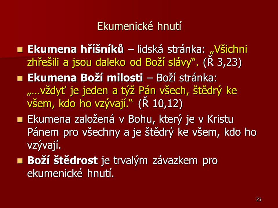 """23 Ekumenické hnutí Ekumena hříšníků – lidská stránka: """"Všichni zhřešili a jsou daleko od Boží slávy ."""
