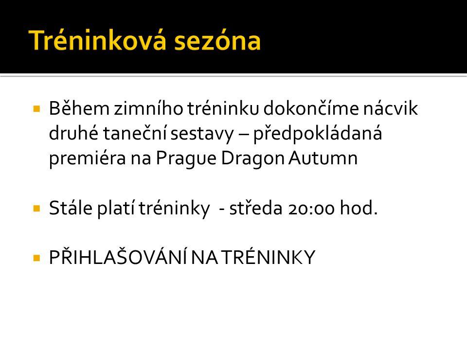  Během zimního tréninku dokončíme nácvik druhé taneční sestavy – předpokládaná premiéra na Prague Dragon Autumn  Stále platí tréninky - středa 20:00 hod.