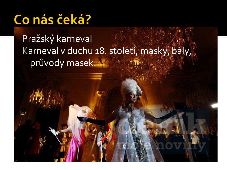 Pražský karneval Karneval v duchu 18. století, masky, bály, průvody masek.