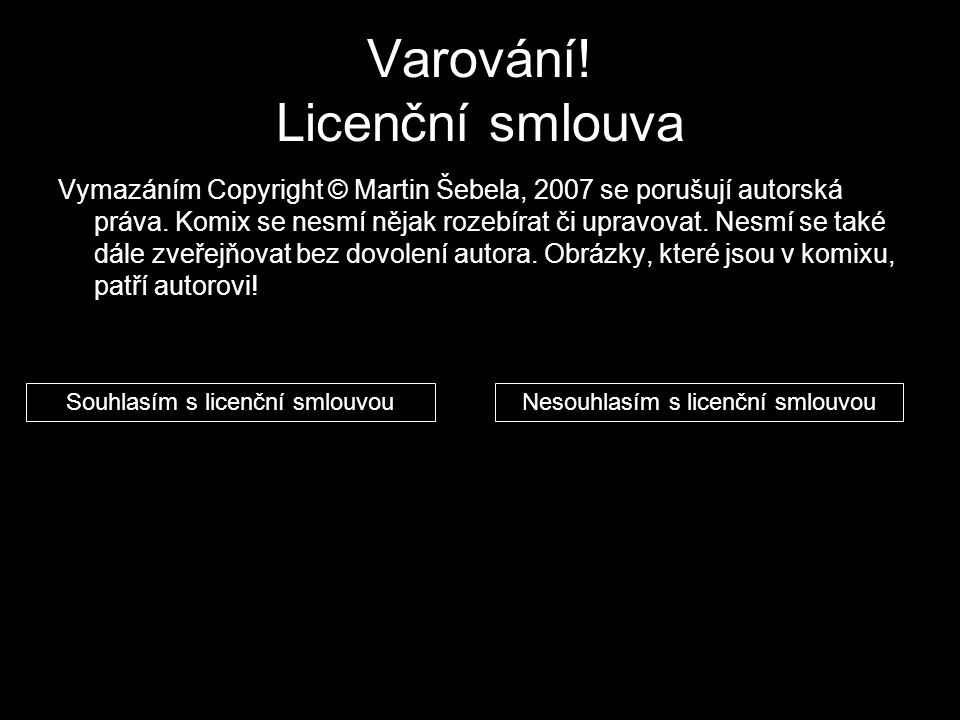 Varování. Licenční smlouva Vymazáním Copyright © Martin Šebela, 2007 se porušují autorská práva.