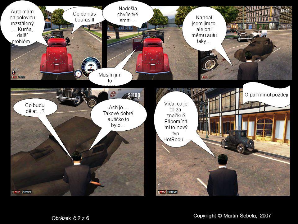 Copyright © Martin Šebela, 2007 Auto mám na polovinu rozstřílený … Kurňa, další problém..