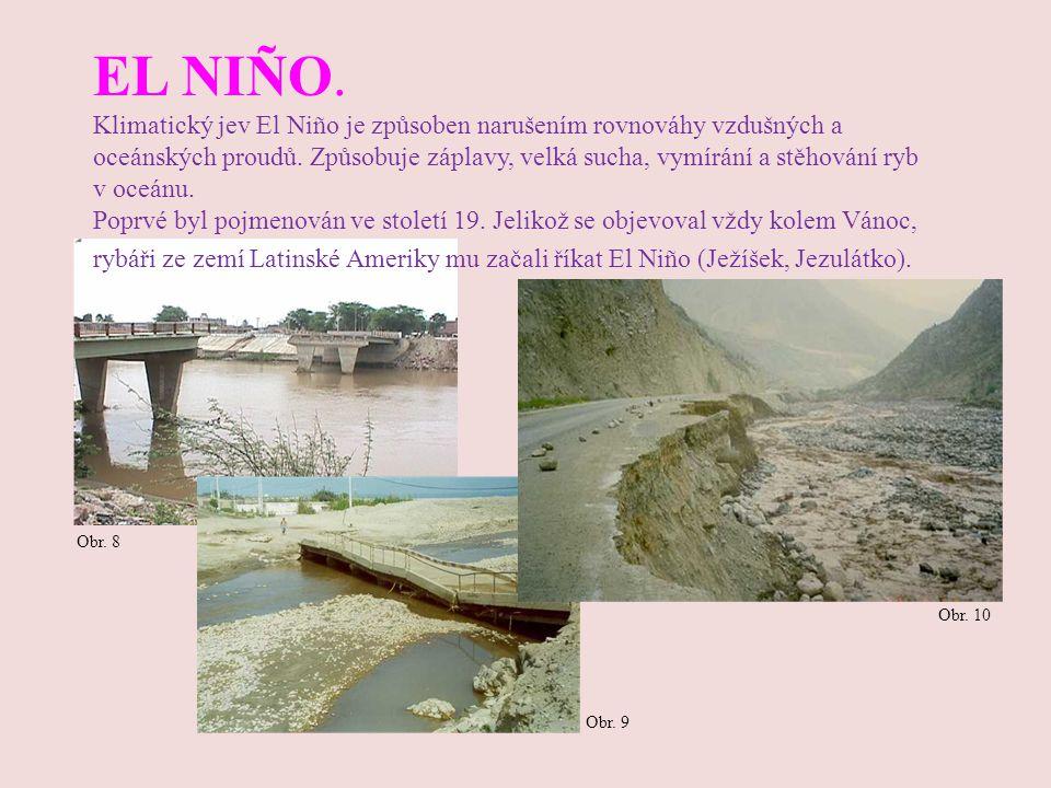 Obr. 8 EL NIÑO. Klimatický jev El Niño je způsoben narušením rovnováhy vzdušných a oceánských proudů. Způsobuje záplavy, velká sucha, vymírání a stěho