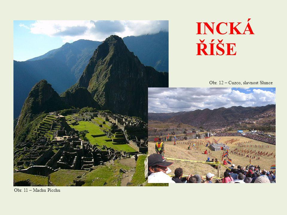 INCKÁ ŘÍŠE Obr. 11 – Machu Picchu Obr. 12 – Cuzco, slavnost Slunce
