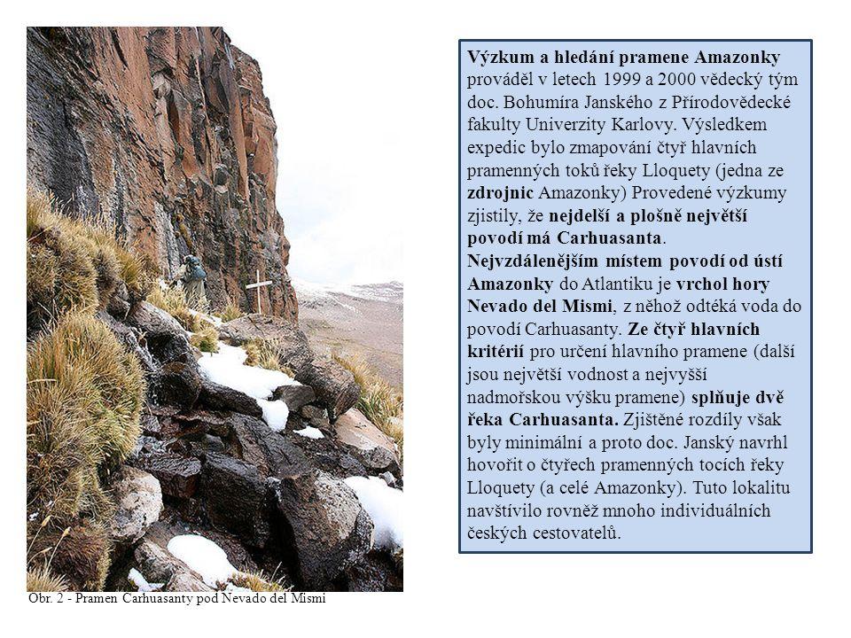 Výzkum a hledání pramene Amazonky prováděl v letech 1999 a 2000 vědecký tým doc. Bohumíra Janského z Přírodovědecké fakulty Univerzity Karlovy. Výsled
