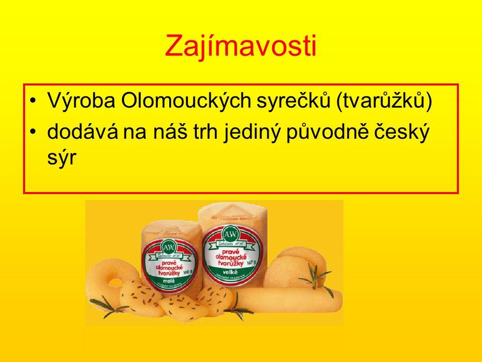 Zajímavosti Výroba Olomouckých syrečků (tvarůžků) dodává na náš trh jediný původně český sýr