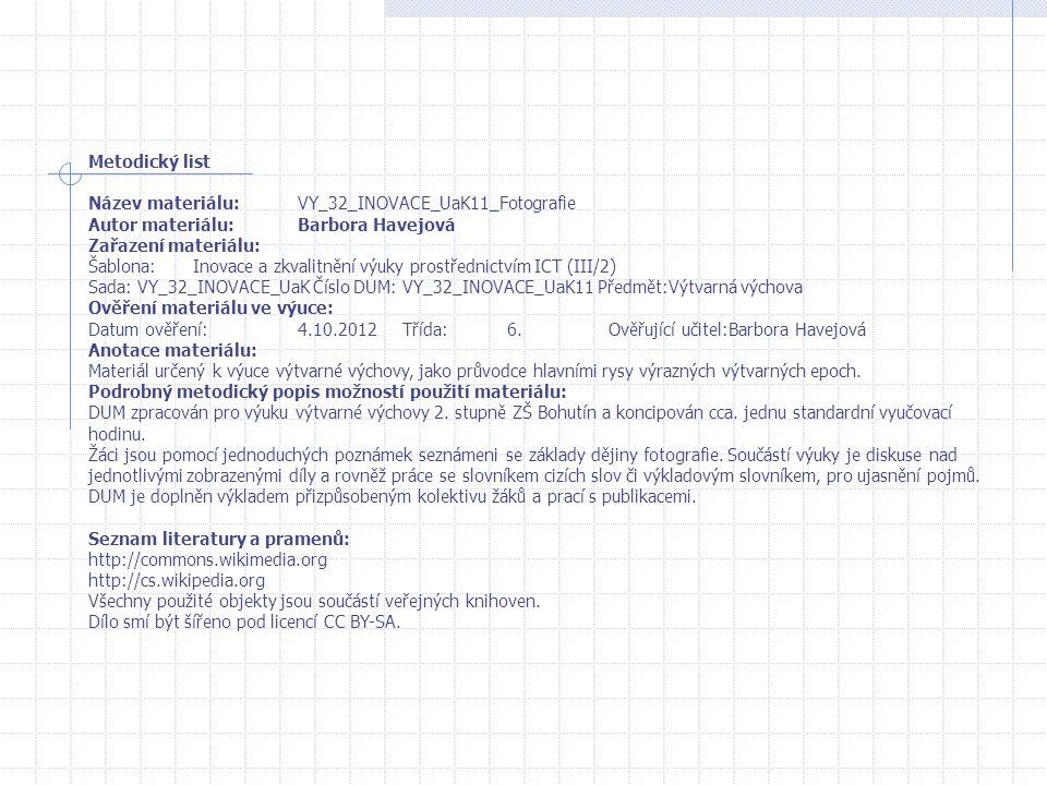 Metodický list Název materiálu:VY_32_INOVACE_UaK11_Fotografie Autor materiálu:Barbora Havejová Zařazení materiálu: Šablona:Inovace a zkvalitnění výuky