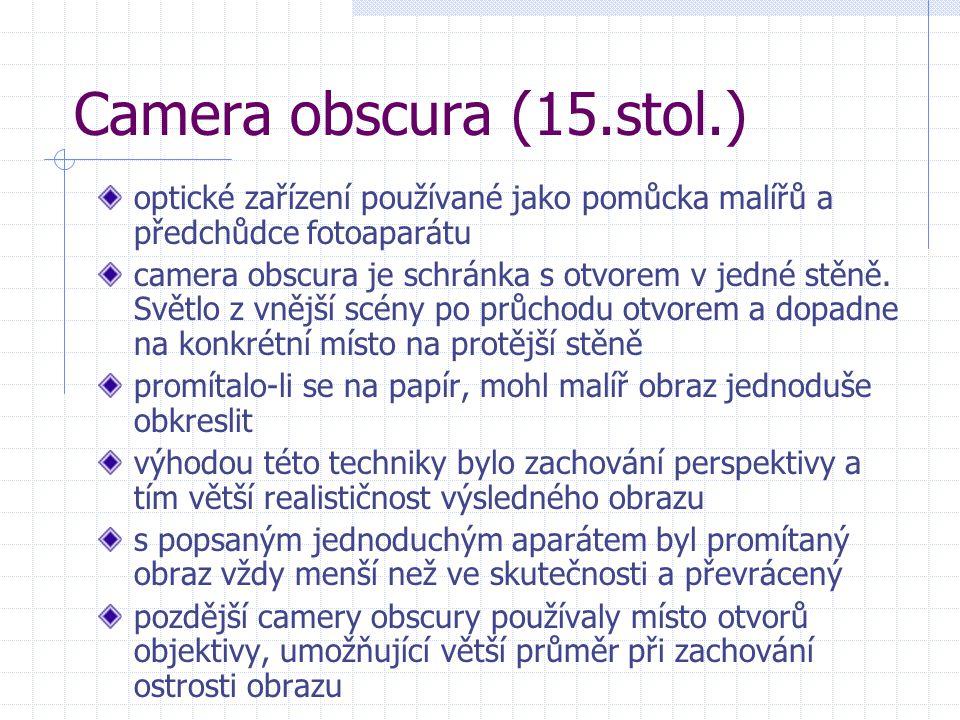 Camera obscura (15.stol.) optické zařízení používané jako pomůcka malířů a předchůdce fotoaparátu camera obscura je schránka s otvorem v jedné stěně.