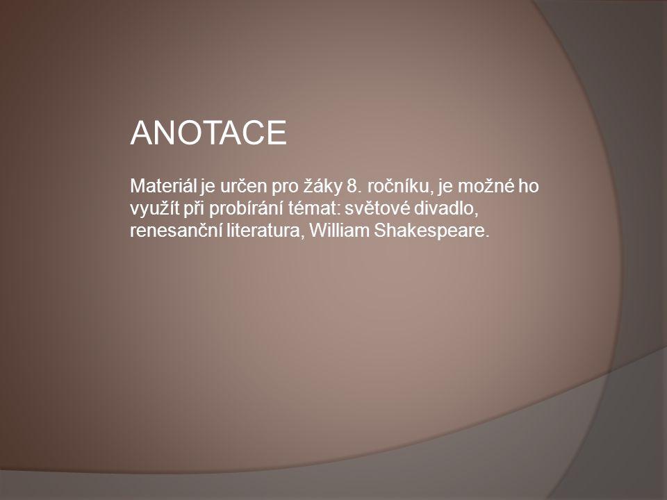 ANOTACE Materiál je určen pro žáky 8. ročníku, je možné ho využít při probírání témat: světové divadlo, renesanční literatura, William Shakespeare.