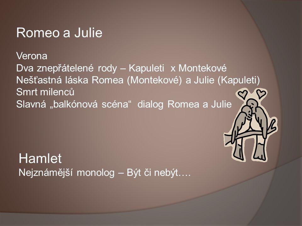 """Romeo a Julie Verona Dva znepřátelené rody – Kapuleti x Montekové Nešťastná láska Romea (Montekové) a Julie (Kapuleti) Smrt milenců Slavná """"balkónová"""