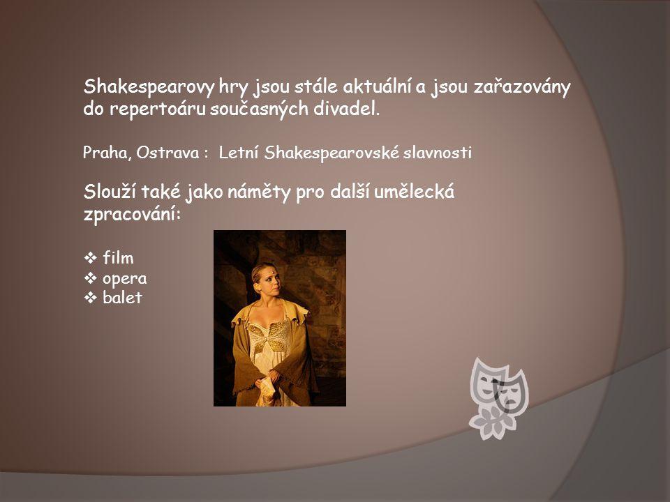Shakespearovy hry jsou stále aktuální a jsou zařazovány do repertoáru současných divadel. Praha, Ostrava : Letní Shakespearovské slavnosti Slouží také
