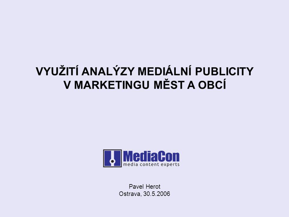 VYUŽITÍ ANALÝZY MEDIÁLNÍ PUBLICITY V MARKETINGU MĚST A OBCÍ Pavel Herot Ostrava, 30.5.2006