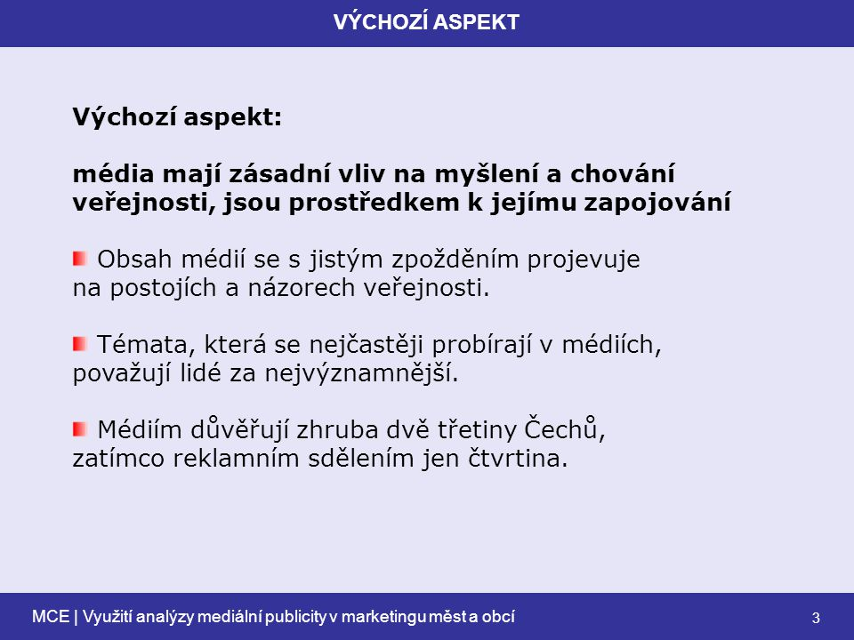 MCE | Využití analýzy mediální publicity v marketingu měst a obcí 14 1 Nástroje pro vyhodnocování komunikace 2 3 Ukázky4 Proč municipality komunikují s médii.