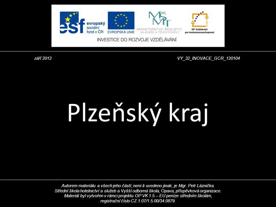 NÁZEV VZDĚLÁVACÍHO MATERIÁLU ČI DIGITÁLNÍHO UČEBNÍHO MATERIÁLU Plzeňský kraj září 2012VY_32_INOVACE_GCR_120104 Autorem materiálu a všech jeho částí, n