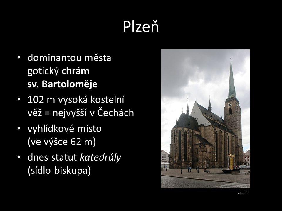 Plzeň dominantou města gotický chrám sv. Bartoloměje 102 m vysoká kostelní věž = nejvyšší v Čechách vyhlídkové místo (ve výšce 62 m) dnes statut kated