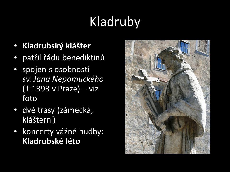 Kladruby Kladrubský klášter patřil řádu benediktinů spojen s osobností sv. Jana Nepomuckého († 1393 v Praze) – viz foto dvě trasy (zámecká, klášterní)